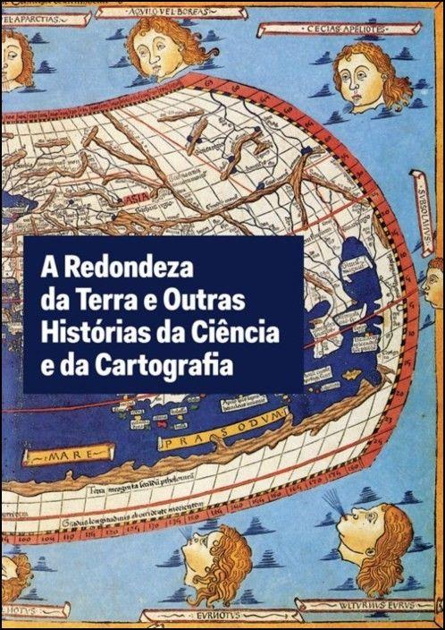 A Redondeza da Terra e Outras Histórias da Ciência e da Cartografia