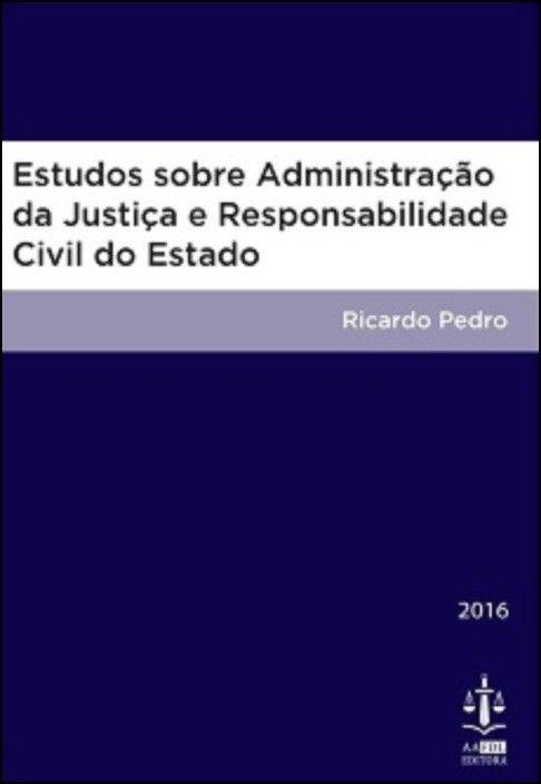 Estudos Sobre a Administração da Justiça e Responsabilidade Civil do Estado