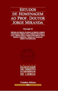 Estudos de Homenagem ao Professor Doutor Jorge Miranda - Volume VI