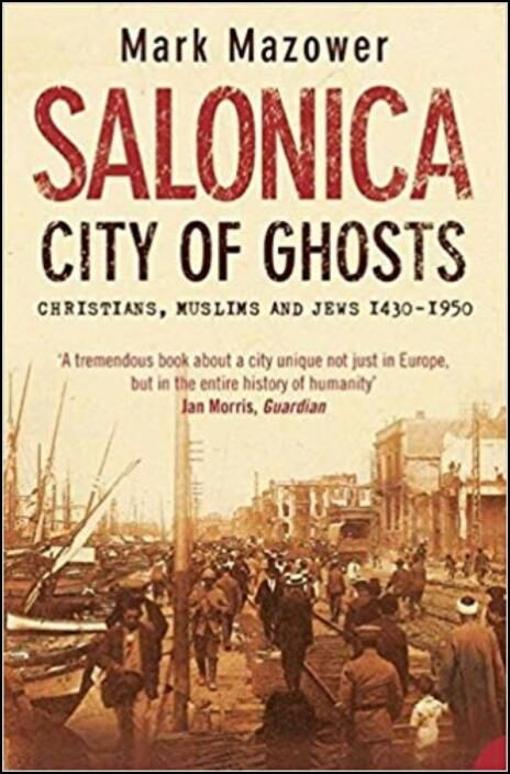 Salonica: City of Ghosts: Christians, Muslims and Jews 1430-1950