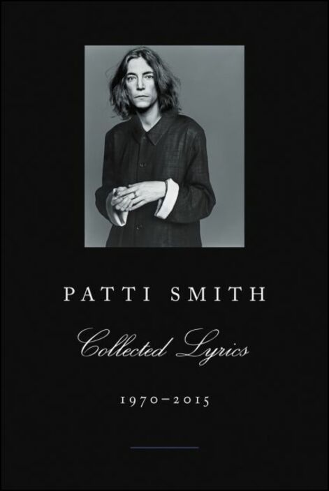 Patti Smith Collected Lyrics 1970-2015