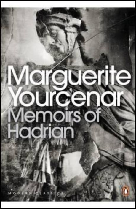Memoirs of Hadrian: And Reflections on the Composition of Memoirs of Hadrian