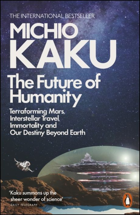 The Future of Humanity: Our Destiny in the Universe