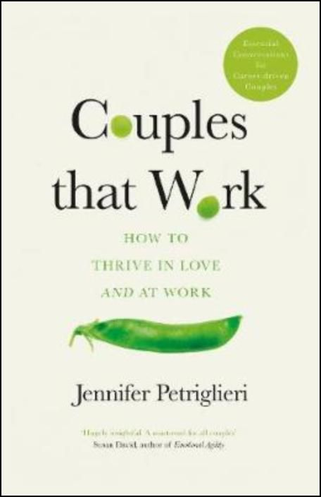 Couples That Work : How To Thrive in Love and at Work