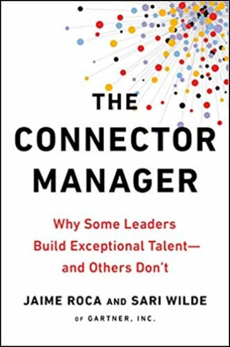 The Connector Manager: Why Some Leaders Build Exceptional Talent - and Others Don't