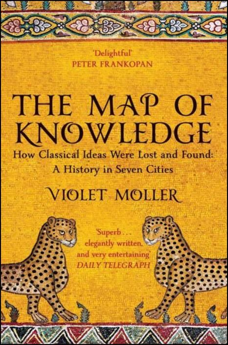The Map of Knowledge: How Classical Ideas Were Lost and Found