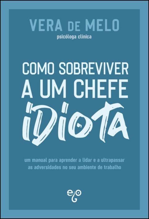 Como Sobreviver a Um Chefe Idiota
