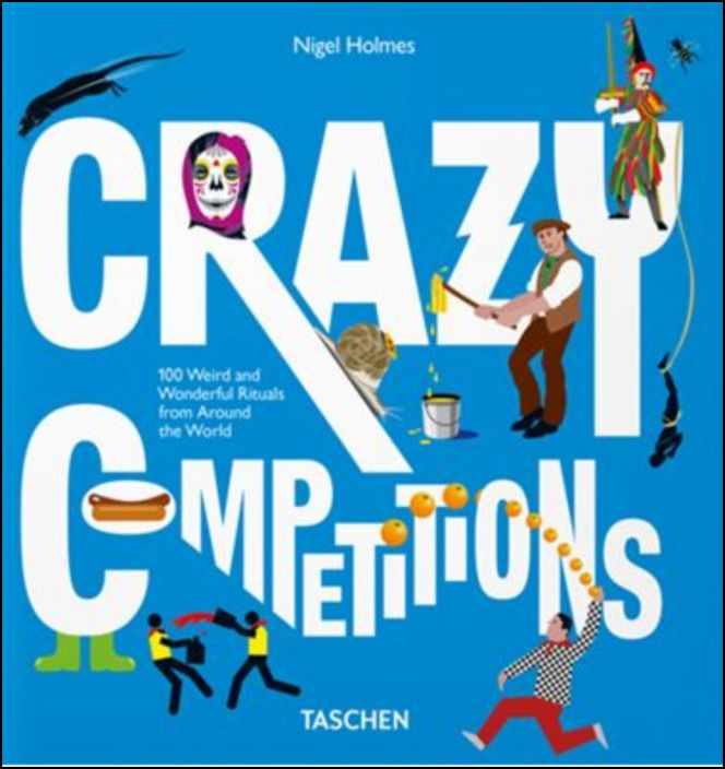 Crazy Competitions: 100 Weird and Wonderful Rituals from Around the World