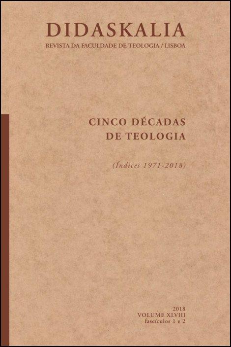 Revista Didaskalia - Cinco Décadas de Teologia - (Índices 1971-2018) | 2018 FASCÍCULO 1 e 2 - VOLUME XLVIII
