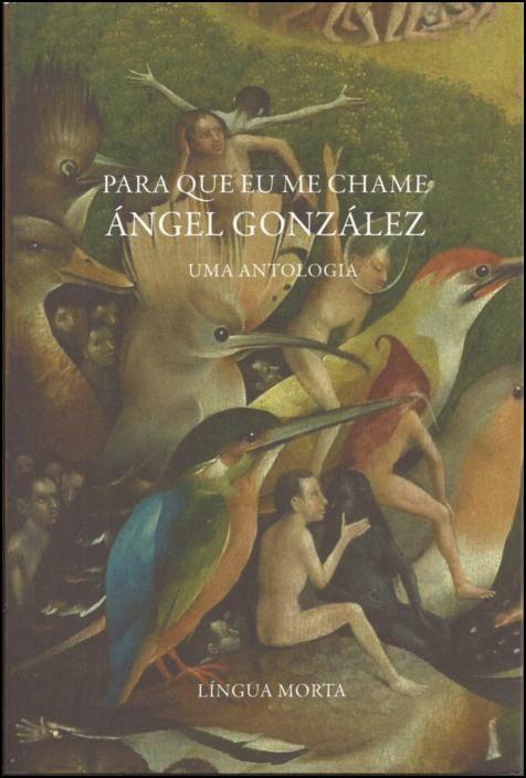 Para que Eu me Chame Ángel González: uma antologia