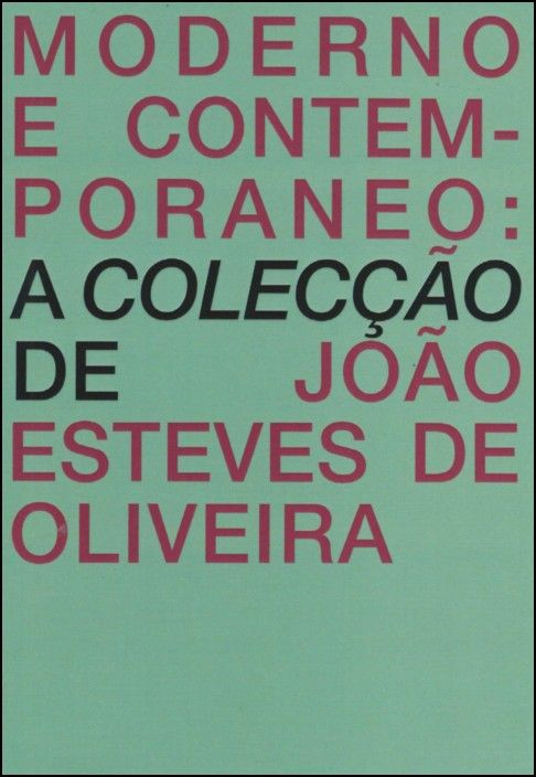 MODERNO E CONTEMPORÂNEO: A COLECÇÂO DE JOÃO ESTEVES DE OLIVEIRA