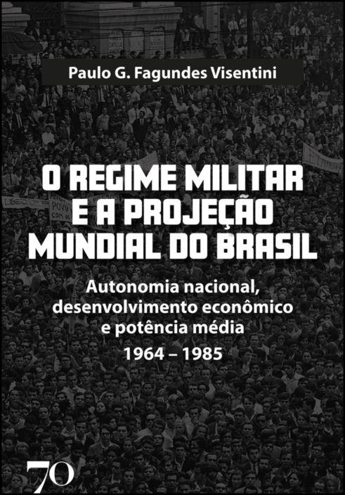 O regime militar e a projeção mundial do Brasil