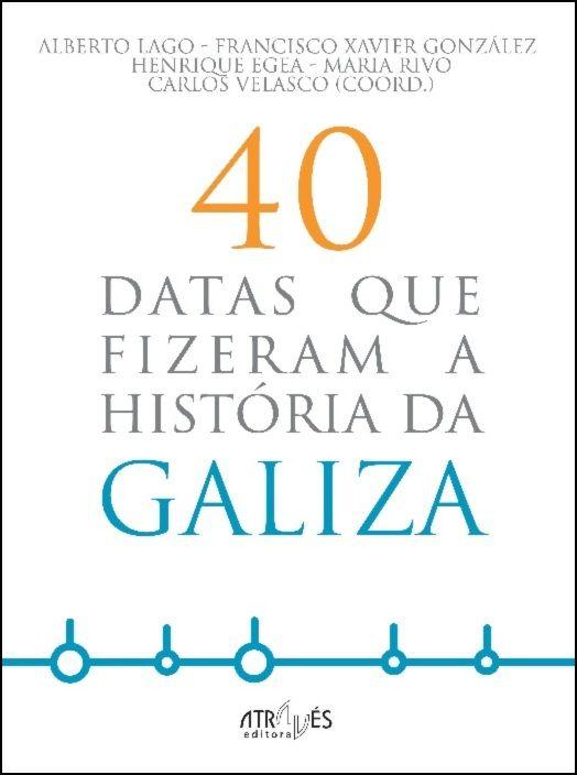 40 Datas que Fizeram a História da Galiza