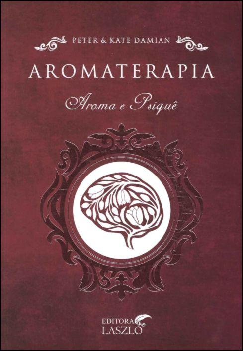 Aromaterapia: Aroma e Psique: O Uso dos Óleos Essenciais para o Bem-Estar Psicológico e Físico