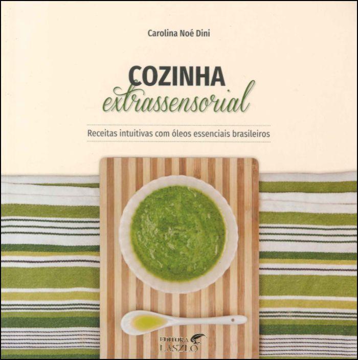 Cozinha Extrassensorial: Receitas Intuitivas com Óleos Essenciais Brasileiros