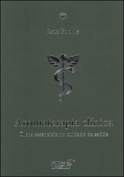 Aromaterapia Clínica: Óleos Essenciais no Cuidado da Saúde