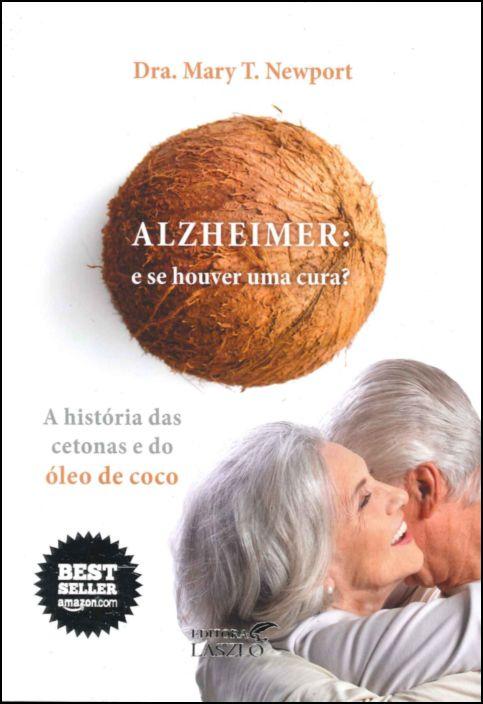 Alzheimer: E Se Houver Uma Cura? A História das Cetonas e do Óleo de Coco