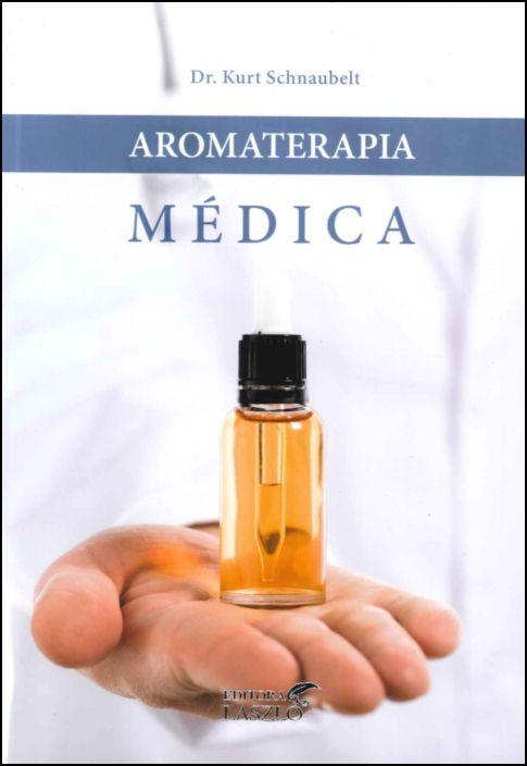Aromaterapia Médica: Curando com Óleos Essenciais