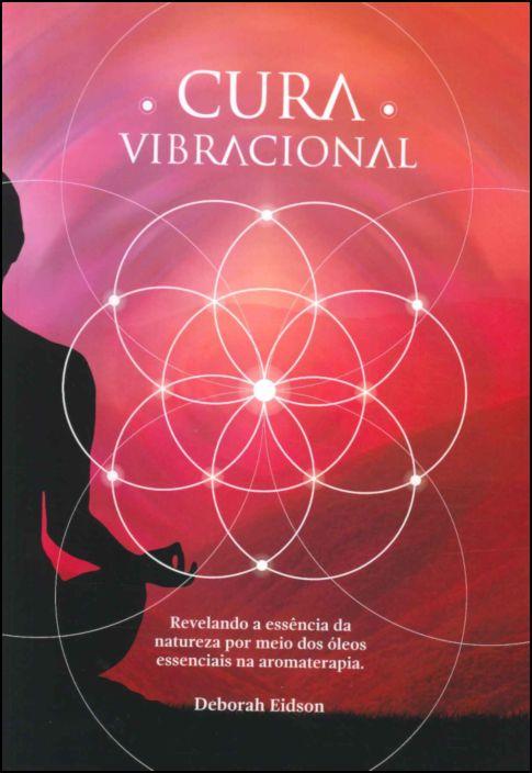 Cura Vibracional: Revelando a Essência da Natureza por Meio dos Óleos Essenciais na Aromaterapia