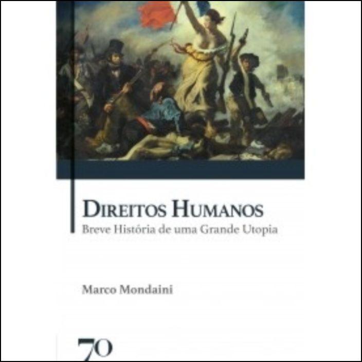 Direitos Humanos - Breve História de uma Grande Utopia
