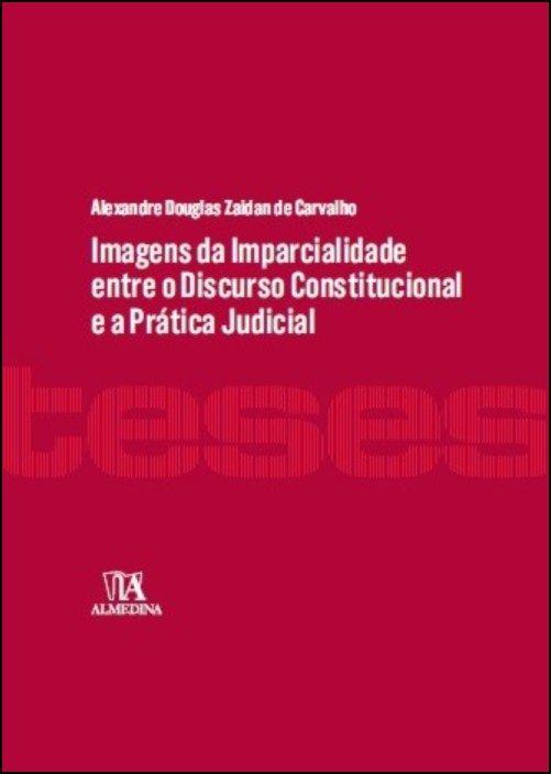 Imagens da Imparcialidade entre o Discurso Constitucional e a Prática Judicial