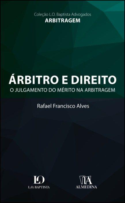 Árbitro e Direito - O Julgamento do Mérito na Arbitragem