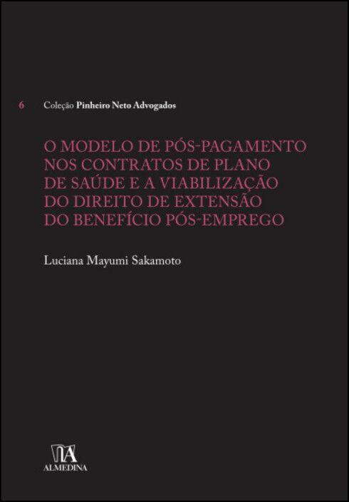 O Modelo de Pós-Pagamento nos Contratos de Plano de Saúde e a Viabilização do Direito de Extensão do Benefício Pós-Emprego