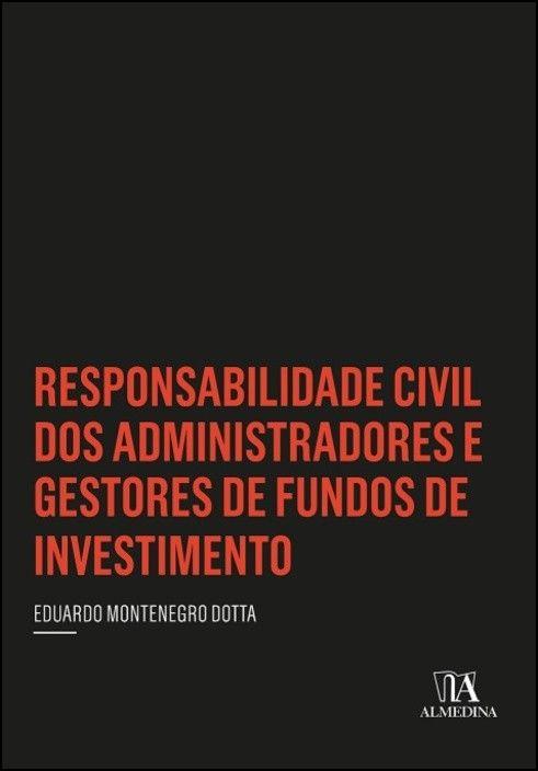 Responsabilidade Civil dos Administradores e Gestores de Fundos de Investimento