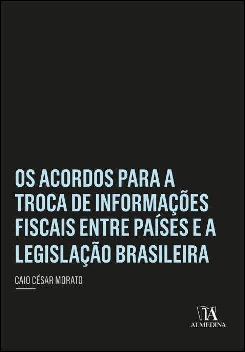 Os Acordos para a Troca de Informações Fiscais entre Países e a Legislação Brasileira