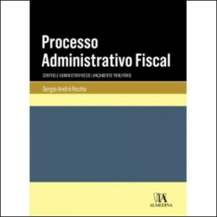 Processo Administrativo Fiscal: Controle Administrativo do Lançamento Tributário
