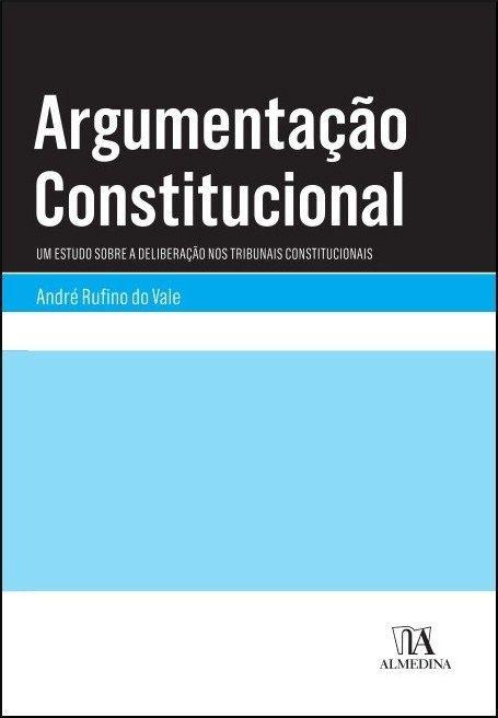 Argumentação Constitucional: Um Estudo sobre a Deliberação nos Tribunais Constitucionais