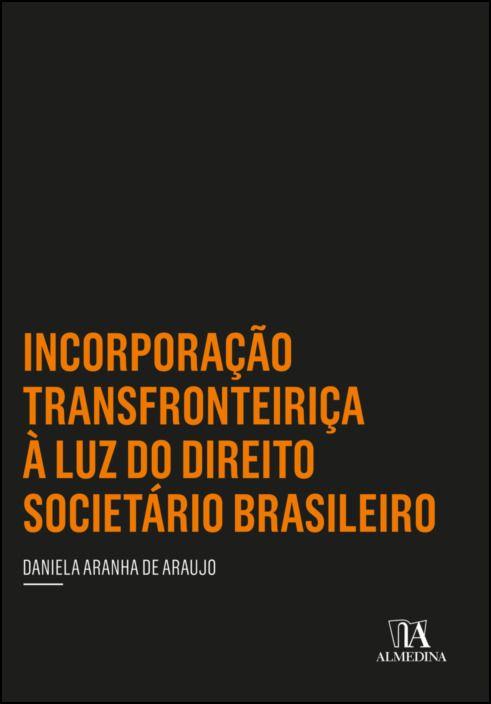 Incorporação Transfronteiriça à Luz do Direito Societário Brasileiro