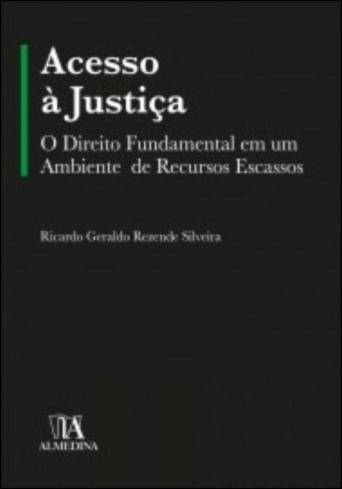 Acesso à Justiça - O Direito Fundamental em um Ambiente de Recursos Escassos