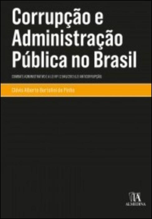Corrupção e Administração Pública no Brasil - Combate Administrativo e a Lei nº 12.846/2013 (Lei Anticorrupção)