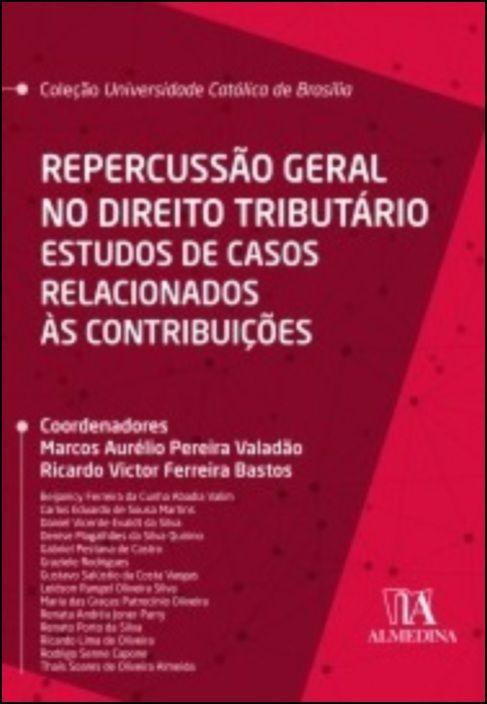 Repercussão Geral no Direito Tributário - Estudos de Casos Relacionados às Contribuições