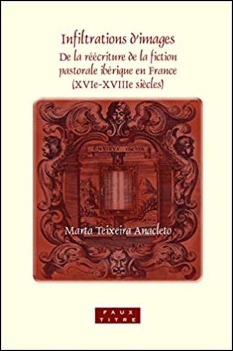 Infiltrations D'Images: de La Reecriture de La Fiction Pastorale Iberique En France