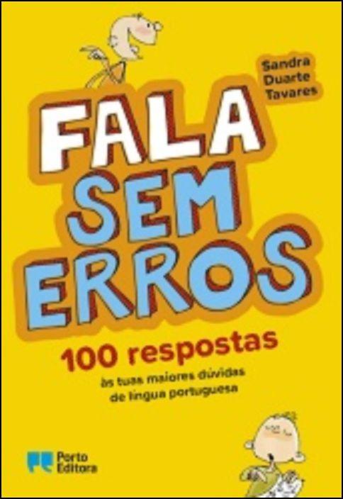 Fala sem erros - 100 respostas às tuas maiores dúvidas de língua portuguesa