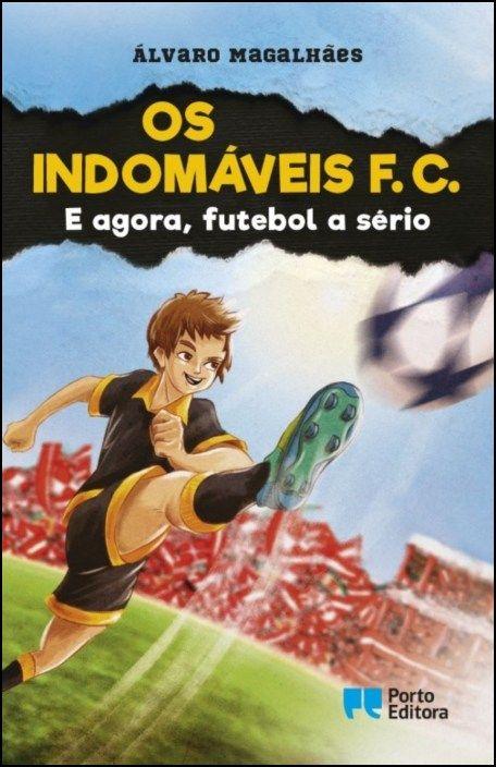 Os Indomáveis F. C. - E Agora, Futebol a Sério