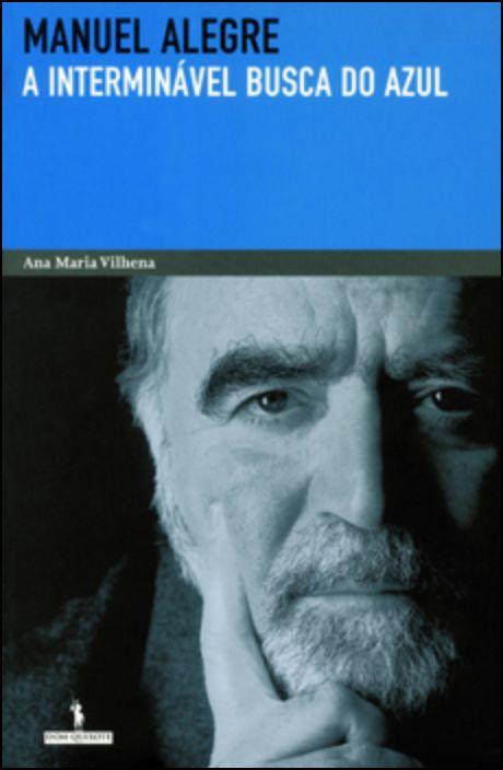 Manuel Alegre - A Interminável Busca do Azul