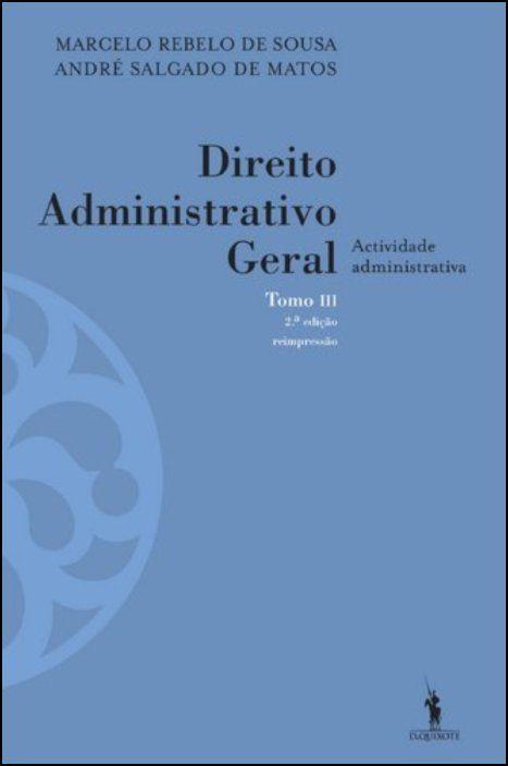Direito Administrativo Geral - Tomo III - Actividade administrativa