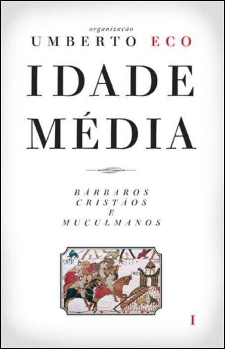 Idade Média: bárbaros, cristãos e muçulmanos - Vol. I