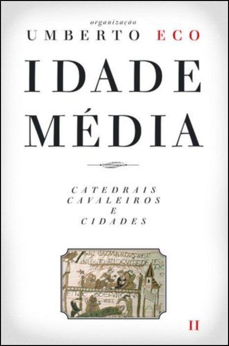Idade Média: Catedrais, Cavaleiros e Cidades - Vol. II