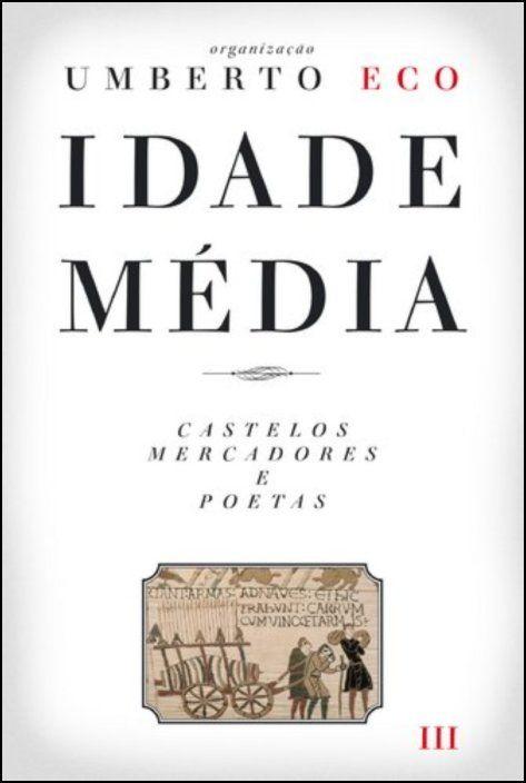 Idade Média: castelos, mercadores e poetas - Vol. III