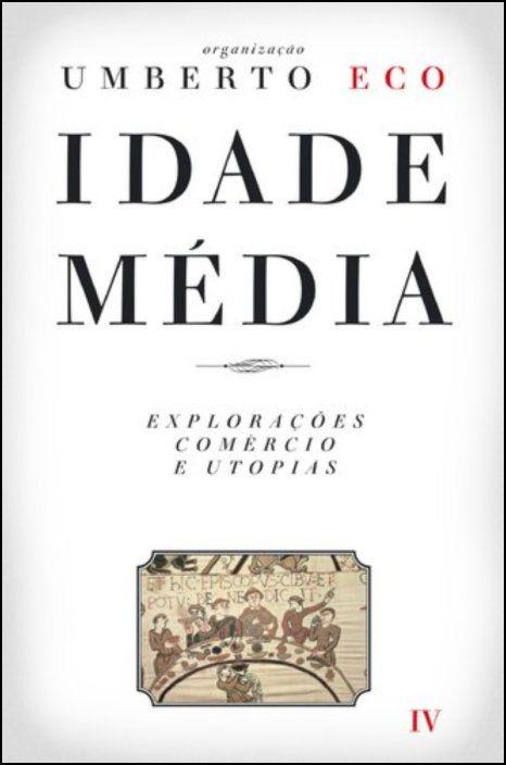 Idade Média: explorações, comércio e utopias - Vol. IV