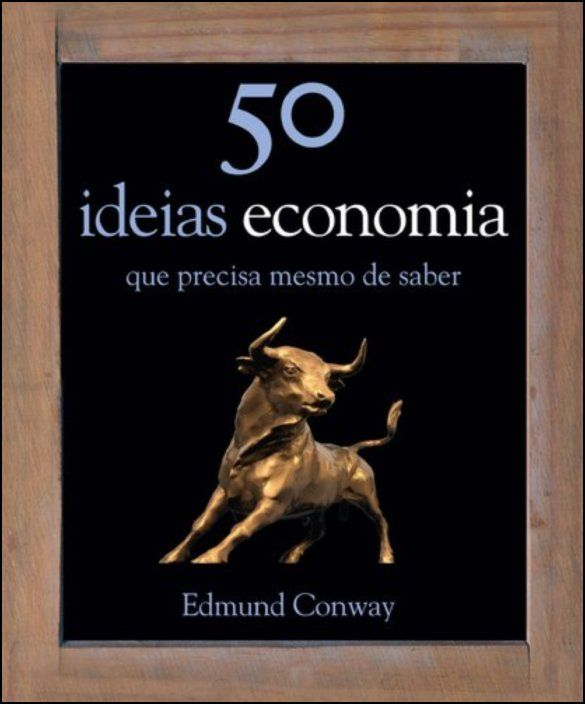 50 Ideias: Economia - Que Precisa Mesmo de Saber