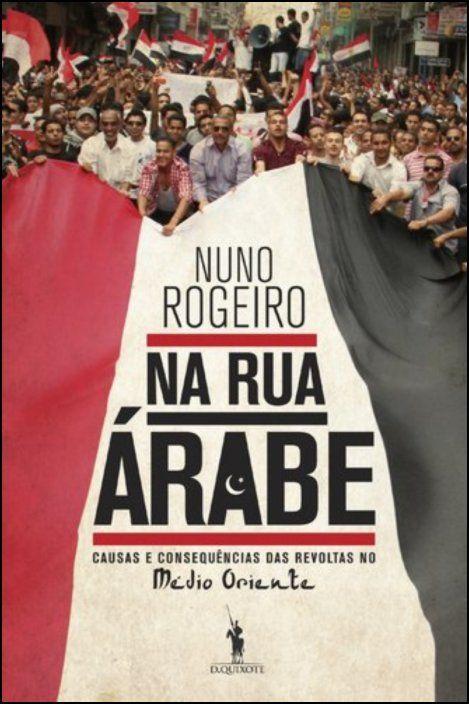 Na Rua Árabe - Causas e Consequências das Revoltas no Médio Oriente