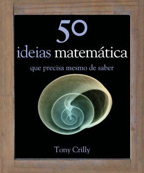 50 Ideias de Matemática Que Precisa mesmo de Saber