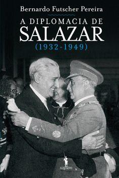 A Diplomacia de Salazar (1932-1949)