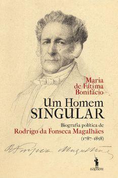 Um Homem Singular ? Biografia política de Rodrigo da Fonseca Magalhães