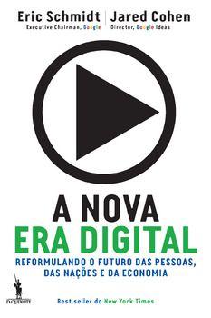 A Nova Era Digital - Reformulando o Futuro das Pessoas, das Nações e da Economia